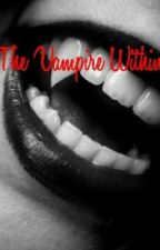 The Vampire Within by Kiaralillian