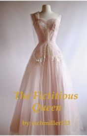 The Fictitious Queen by writing_ray1