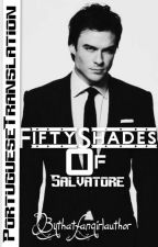 Fifty Shades of Salvatore (PT-PT) by LongestGreenDay