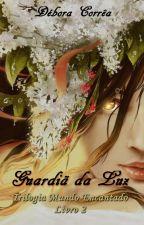 Guardiã da Luz - Livro 2 - Trilogia Mundo Encantado by DboraCorra958