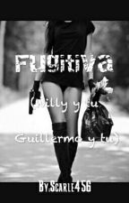 Fugitiva (Willy y Tu. Guillermo y tu) by Scarle456