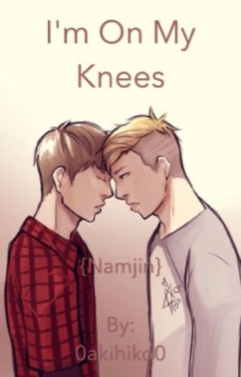 I'm On My Knees-Namjin (boyxboy)