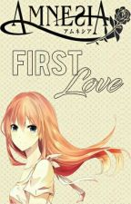 First Love. |Completa| (Amnesia) by Cxphart-