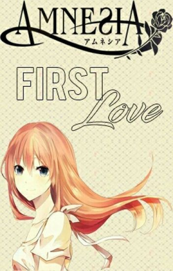 First Love. (Amnesia)