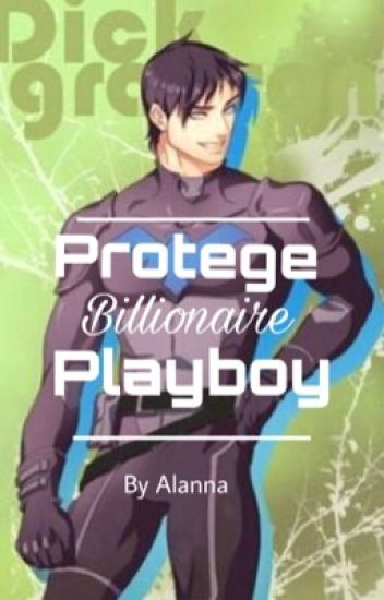 Protege Billionaire Playboy - ||Nightwing x Reader||