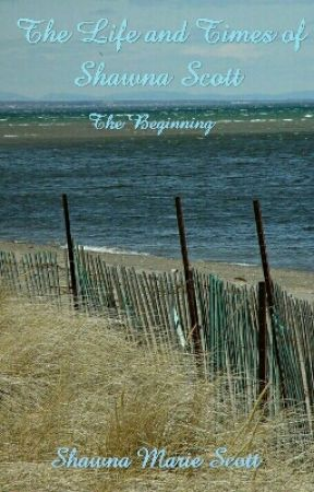 The Life and Times of Shawna Scott (The Beginning) by ShawnaisMe