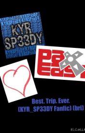 Best. Trip. Ever. (KYR_SP33DY Fanfic) (•Bri•) by des0bri