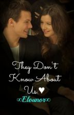 They Don't Know About Us.♥ ∞Elounor∞ *FINISHED* by NiamIsMyBaby