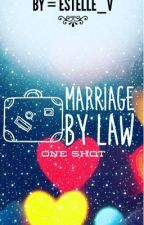 Marriage By Law - One Shot by Estelle_V