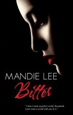 Bitter (LAST CHAPTERS DELETED) by Mandie_Lee