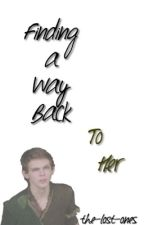 Finding A Way Back To Her - Book 2 of Finding A Way Back by the-lost-ones