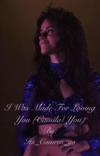 I was made for loving you (Camila/you) by Its_Camren_yo