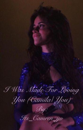 I was made for loving you (Camila/you)
