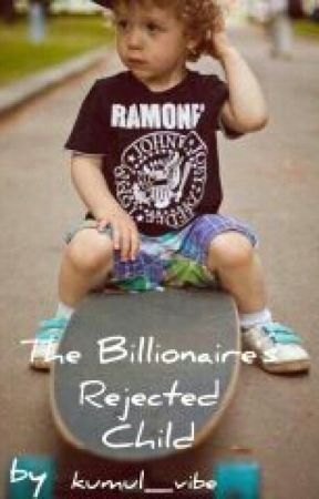The Billionaire's Rejected Child (Excruciatingly Slow Updates) by kumul_vibe