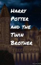 Harry Potter and the twin brother (on hold) by DemonWrxter