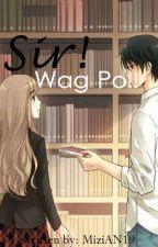 Sir! Wag Po!! by MiziAN19