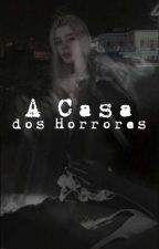 A Casa Dos Horrores (Completo, apenas editando.) by XxluarxX