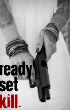 Ready, Set, Kill. by murureddy94