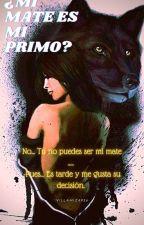 ¿mi mate es mi primo? ( actualizaciones lentas) by Villamizar26