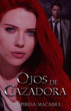 OJOS DE CAZADORA © (Supernatural y Tu) #RA2017 by VampiresaMacabra