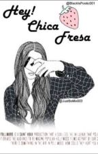 HEY chica fresa!! by justbeme003