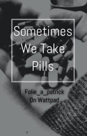 Sometimes We Take Pills // P.S. [ON HOLD] by folie_a_patrick