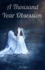A Thousand Year Obsession by Secrets_NeverSeen