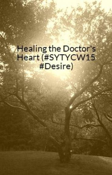 Healing the Doctor's Heart (#SYTYCW15 #Desire)