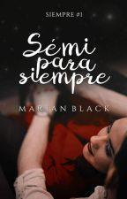Sé mi para siempre (Siempre #0.5)  by MarianBlack
