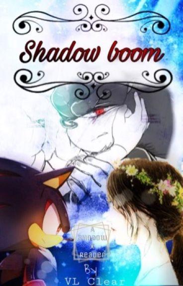 Shadow boom (shadow x reader