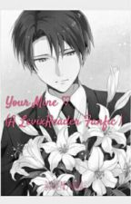 Your Mine ♡ (LevixReader Fanfic ) [DISCONTINUED, I'M SORRY] by JustVex