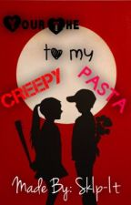 Your The Creepy To My Pasta (CreepypastaXReader) by _sKiP-It_