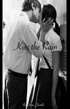 Kiss The Rain (Complete)  by Anna_Sparkle
