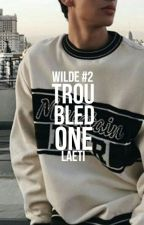 Troubled One (Wilde #2) by 3dream_writer3