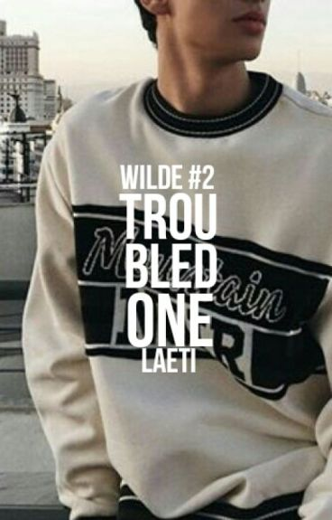 Troubled One (Wilde #2)