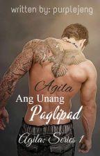 ANG UNANG PAGLIPAD (Agila: Series 1)- Completed by purplejeng
