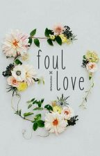 foul love by -defenestration
