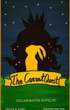 The Carrot Quest (Collaborative Novel by Frozen Hart and Phantom Ink) by FrozenHart