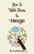 How To Write Stories In English by LourliaLumaque