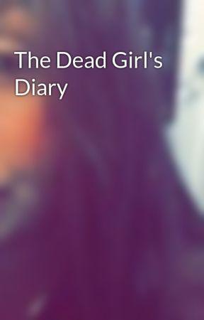 The Dead Girl's Diary by XxLivexLifexLovedxX