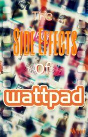 The Side Effects of Wattpad  by xdisnerdx