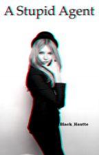 A Stupid Agent __ [h.s//l.t] by BlackHautte