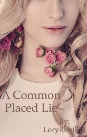 A Common Placed Lie by LoryRhythm