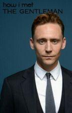 How I Met The Gentleman (A Tom Hiddleston fanfiction) by queensamanthaaa