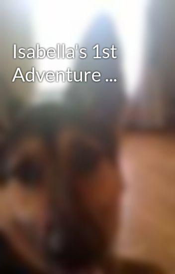 Isabella's 1st Adventure ...
