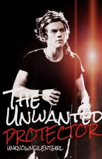 The Unwanted Protector (Harry Styles FanFiction)