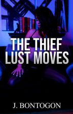 The Thief Lust Moves -R18- ✔ by Imcrazyyouknow