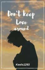 Don't Keep Love Around by Keels1293