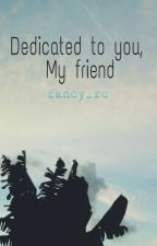 Dedicated to you, My friend by fancy_rc