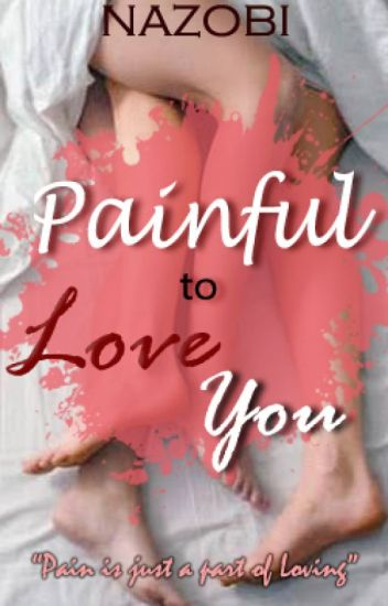 Painful to Love You [FIN/COMPLETED✔]